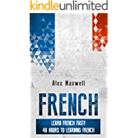 French: Learn French Fast! 48 Hours To Learning French (But Not Mastering It) (French Language - France - Natural Speaking - Education)
