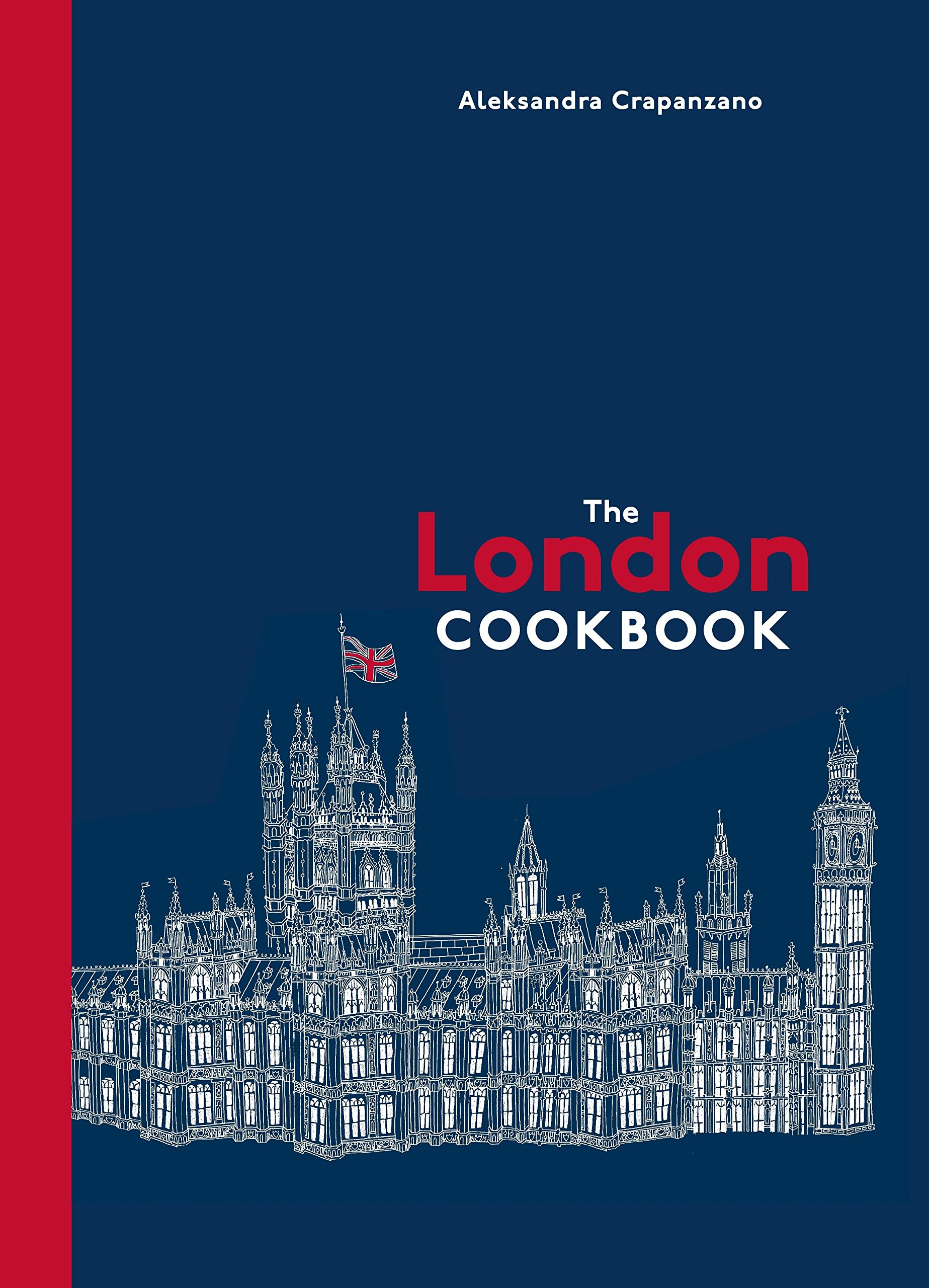 The London Cookbook: Recipes from the Restaurants, Cafes, and Hole-in-the-Wall Gems of a Modern City pdf