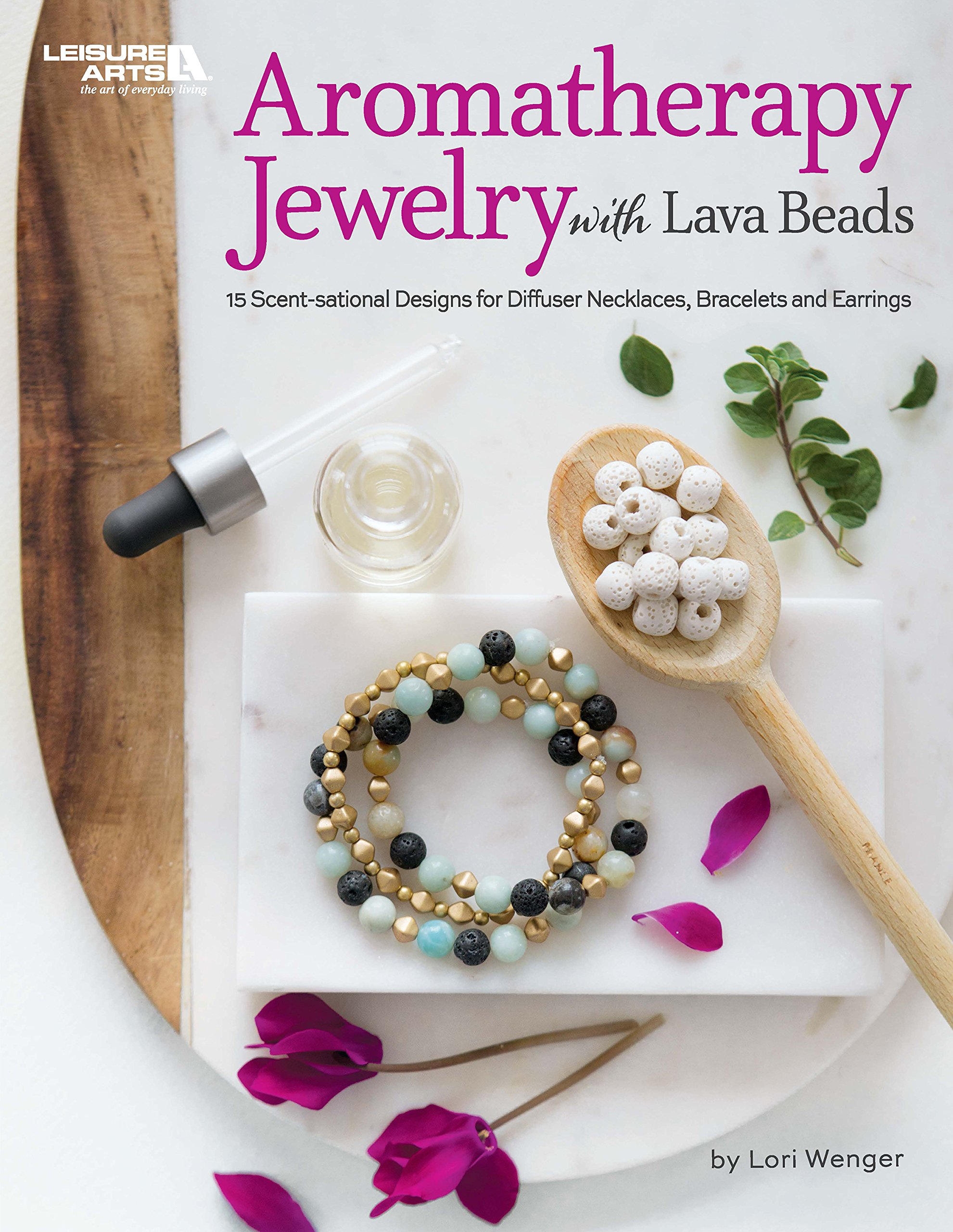 Aromatherapy Jewelry with Lava Beads: 15 Scent-sational Designs for Diffuser Necklaces, Bracelets and Earings