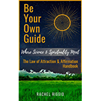 Be Your Own Guide: Where Science and Spirituality Meet - The Law of Attraction and Affirmation Handbook (English Edition…