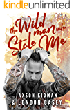 The Wild Man Who Stole Me: A Bad Boy Romance Novel