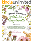 The Native American Herbalism Encyclopedia • A Complete Medical Herbs Handbook: Discover How to Find and Grow Forgotten…