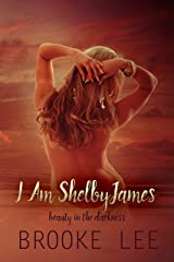 I Am ShelbyJames (Beauty in the Darkness Book 1) Kindle Edition