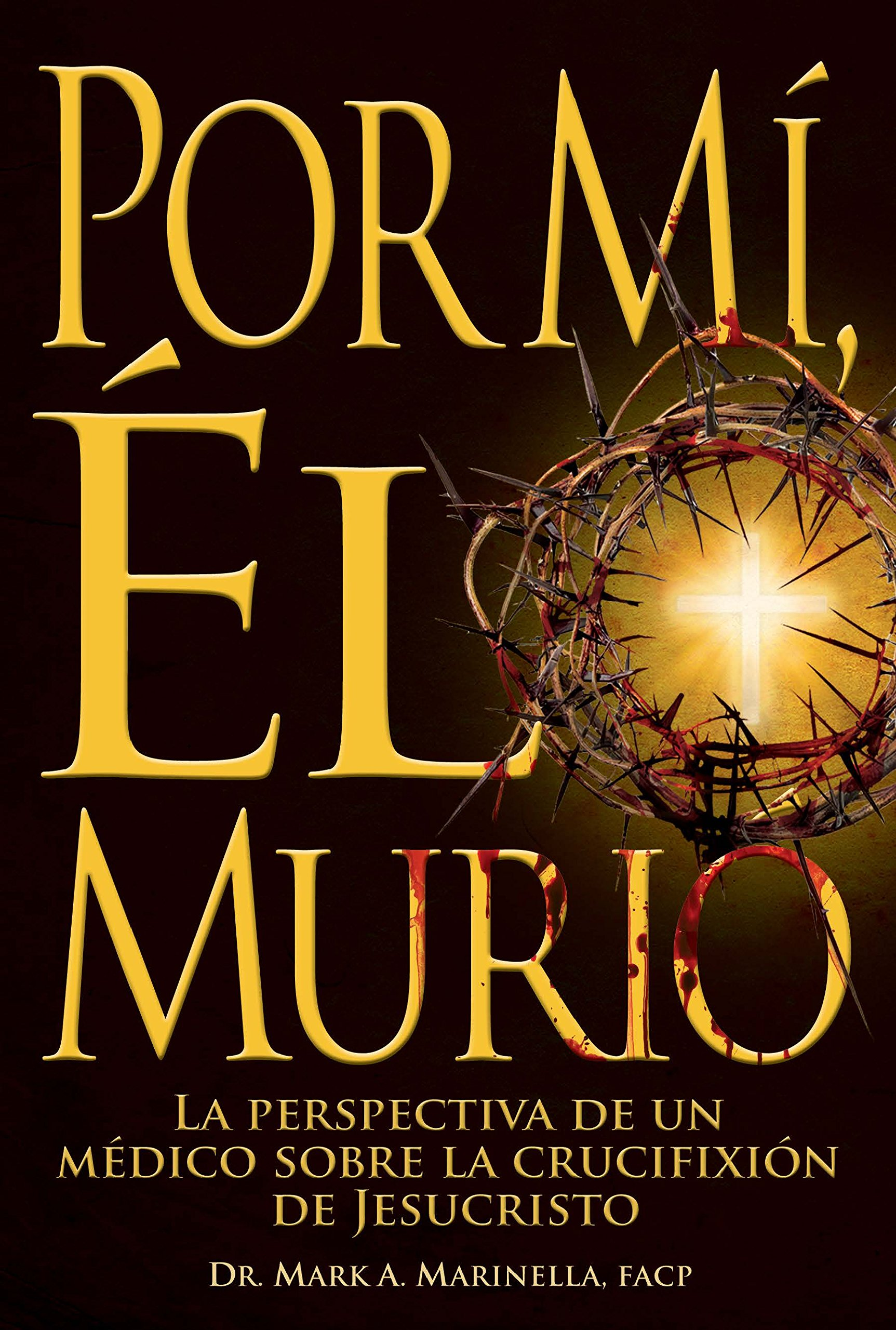 Por Mí, Él Murió: La Perspectiva de un Médico sobre la Crucifixión of Jesucristo (Spanish Edition)