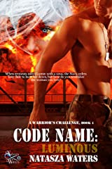 Code Name: Luminous (A Warrior's Challenge series Book 4) Kindle Edition