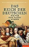 Das Reich der Deutschen: Wie wir eine Nation wurden - Ein SPIEGEL-Buch (German Edition)