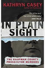 In Plain Sight: The Kaufman County Prosecutor Murders Kindle Edition