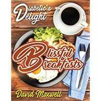 Diabetic's Delight: Blissful Breakfasts: Manage Diabetes with Delicious Breakfasts...