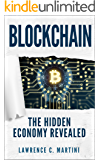 Blockchain: What Is And How It Will Change Our Lives: The Hidden Economy Revealed (The future is now Book 1)