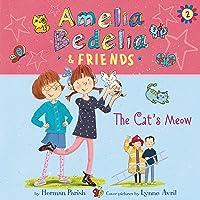 Amelia Bedelia & Friends: The Cat's Meow: Amelia Bedelia & Friends, Book 2