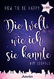 How to be happy: Die Welt, wie ich sie kannte (E-Short)