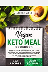 Vegan Keto Meal Cookbook: Discover How The Power Of A Plant Based Ketogenic Diet And A 4-Week Low-Carb Vegan Meal-Plan Can Boost Your Energy, Burn Up Fat And Reset Your Body, Without Supplements Kindle Edition