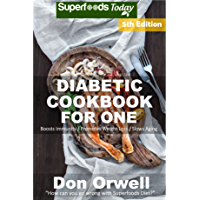 Diabetic Cookbook For One: Over 230 Diabetes Type-2 Quick & Easy Gluten Free Low Cholesterol Whole Foods Recipes full of…