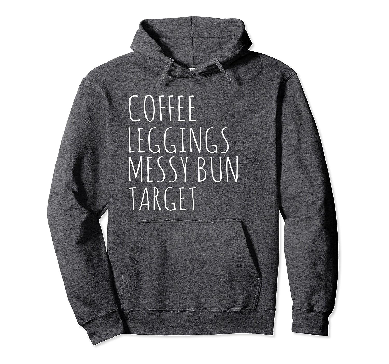 Coffee Leggings Messy Bun Target Hoodie   Fun Cool Mom Gift-mt