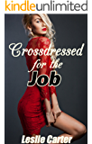 Crossdressed for the Job: A Crossdressing Feminization Story