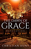 The Dawn of Grace :: A Mystery and Suspense Christian Historical Fiction Comprising of Enduring Love and Glory (Revelation Book 1) (English Edition)