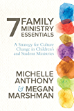 7 Family Ministry Essentials: A Strategy for Culture Change in Children's and Student Ministries