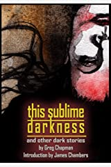 This Sublime Darkness: And Other Dark Stories (Things In The Well) Kindle Edition