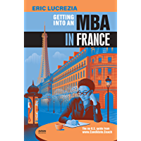 Getting into an MBA in France: The no B.S. guide from Candidate Coach (English Edition)