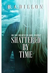 Shattered by Time (Time Series Book 3) Kindle Edition