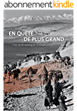 En quête de plus grand: Montagnes et explorations d'une vie