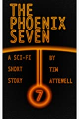 The Phoenix Seven: A Science Fiction Short Story Kindle Edition