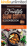 Freestyle Slow Cooker Cookbook 2019: The Complete Freestyle Cookbook with 100+ Delicious and Easy Slow Cooker Recipes
