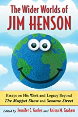 The Wider Worlds of Jim Henson: Essays on His Work and Legacy Beyond The Muppet Show and Sesame Street Kindle Edition