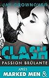 Clash T1 : Passion brulante: Après la série Marked Men, le nouveau roman New Adult de Jay Crownover