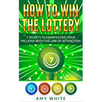How to Win the Lottery: 7 Secrets to Manifesting Your Millions With the Law of Attraction (English Edition)