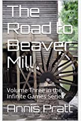 The Road to Beaver Mill: Volume Three in the Infinite Games Series Kindle Edition