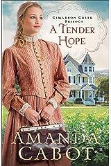 A Tender Hope (Cimarron Creek Trilogy Book #3) Kindle Edition