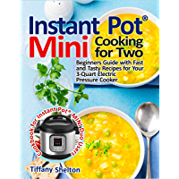 Instant Pot® Mini Cooking for Two: Beginners Guide with Fast and Tasty Recipes for Your 3-Quart Electric Pressure Cooker: A Cookbook for Instant Pot® MINI Duo Users (English Edition)