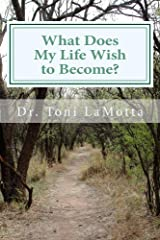 What Does My Life Wish to Become? (Your Journey to Conscious Aging Book 2)