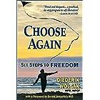 Choose Again: Six Steps to Freedom