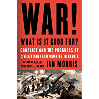 War! What Is It Good For?: Conflict and the Progress of Civilization from Primates to Robots (English Edition)