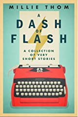 A Dash of Flash: A Collection of Very Short Stories Kindle Edition