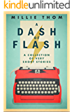 A Dash of Flash: A Collection of Very Short Stories