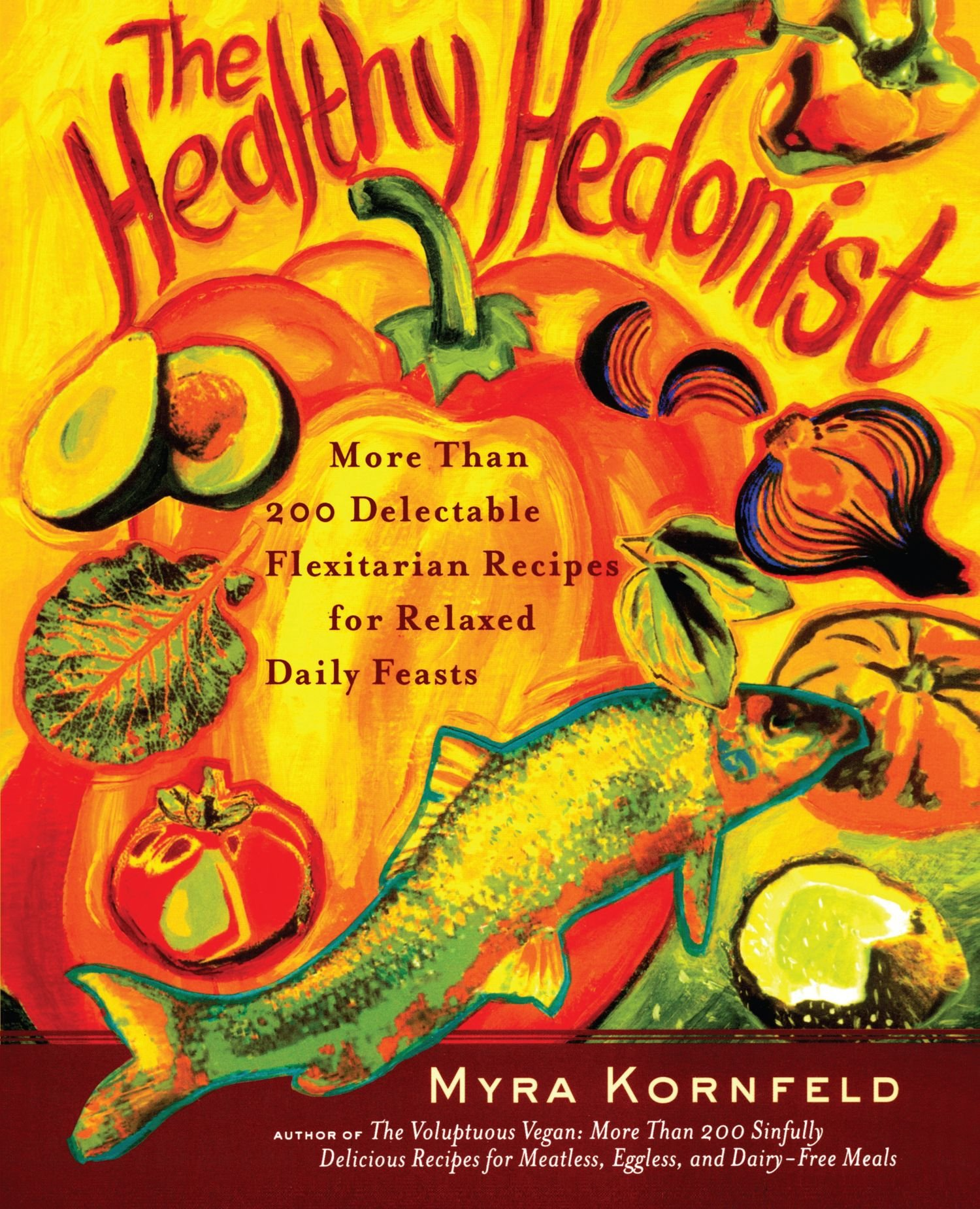 Download The Healthy Hedonist: More Than 200 Delectable Flexitarian Recipes for Relaxed Daily Feasts PDF