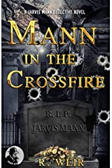 Mann in the Crossfire: A Jarvis Mann Hardboiled Detective Mystery Novel (Jarvis Mann Detective Book 8) Kindle Edition