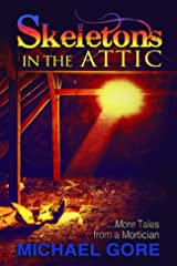 Skeletons In The Attic: More Tales From a Mortician Kindle Edition