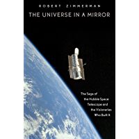The Universe in a Mirror: The Saga of the Hubble Space Telescope and the Visionaries Who Built It (English Edition)
