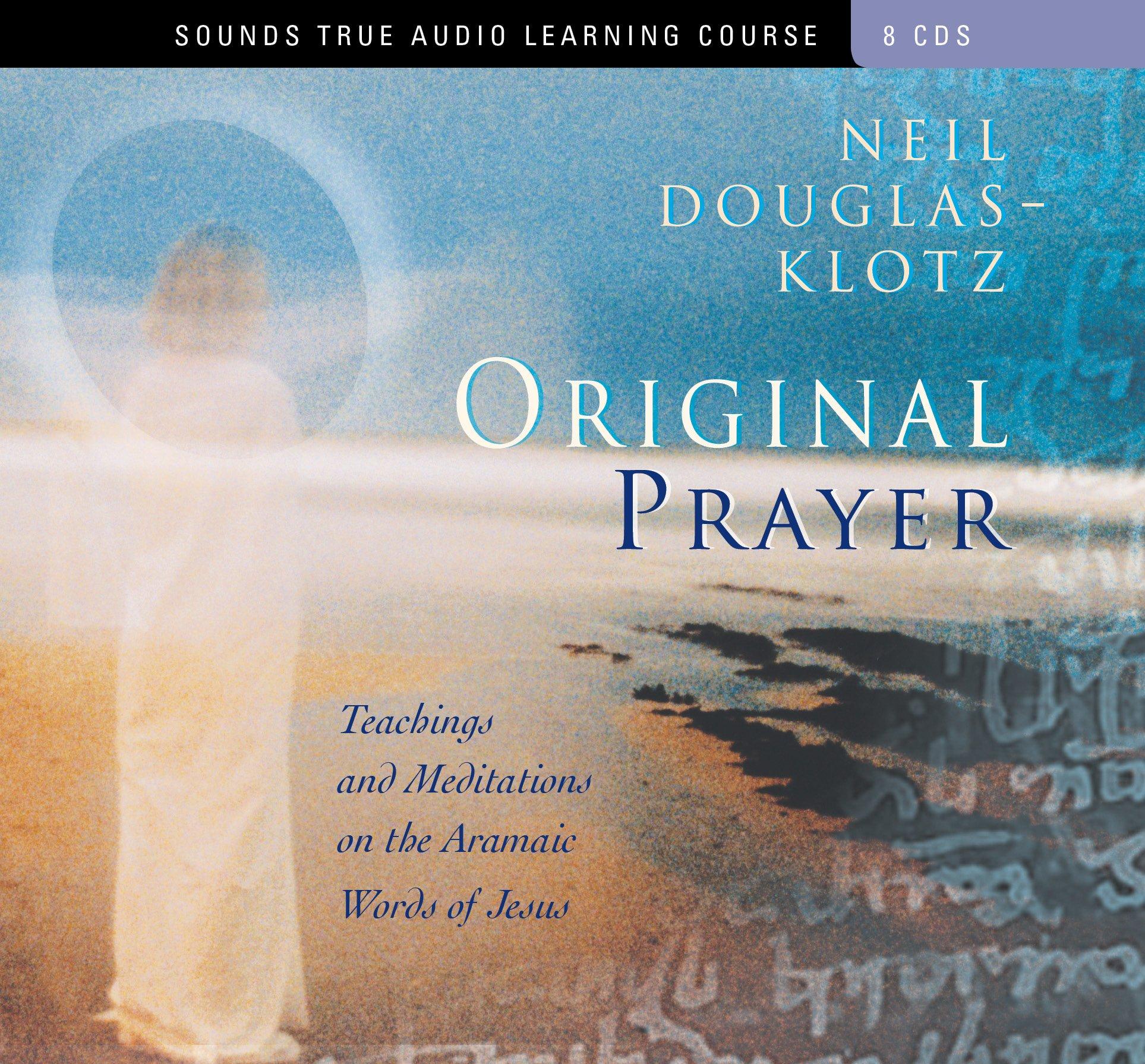 Original Prayer: Teachings and Meditations on the Aramaic Words of Jesus