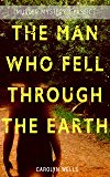 THE MAN WHO FELL THROUGH THE EARTH (Murder Mystery Classic): Detective Pennington Wise Series