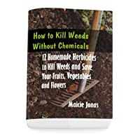 How to Kill Weeds without Chemicals: 12 Homemade Herbicides to Kill Weeds and Save...