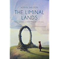 The Liminal Lands: One Woman's Journey in Search of Soul (English Edition)