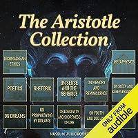 The Aristotle Collection: Nicomachean Ethics, Metaphysics, Poetics, Rhetoric, On Sense and the Sensible, On Memory and…