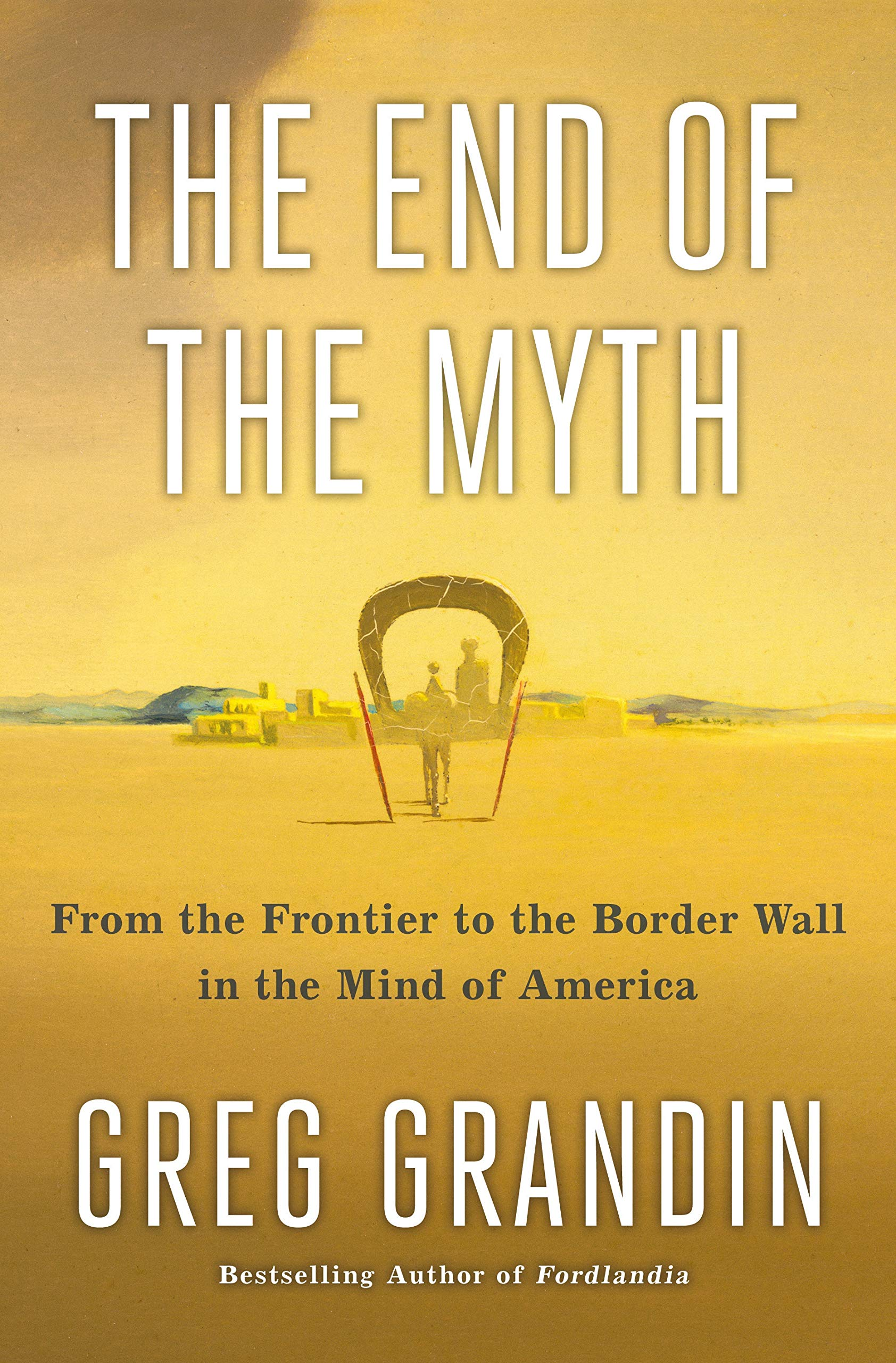The End of the Myth: From the Frontier to the Border Wall in ...