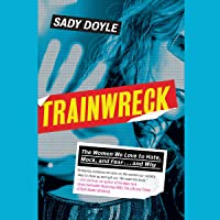 Trainwreck: The Women We Love to Hate, Mock, and Fear, and Why