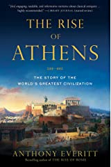The Rise of Athens: The Story of the World's Greatest Civilization Kindle Edition